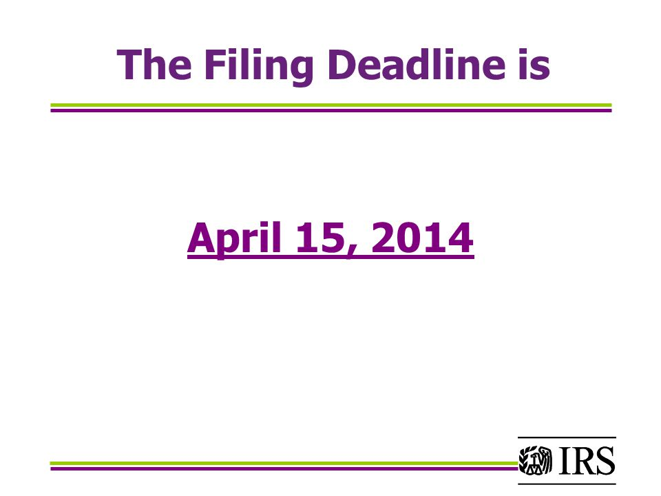 The Filing Deadline is April 15, 2014