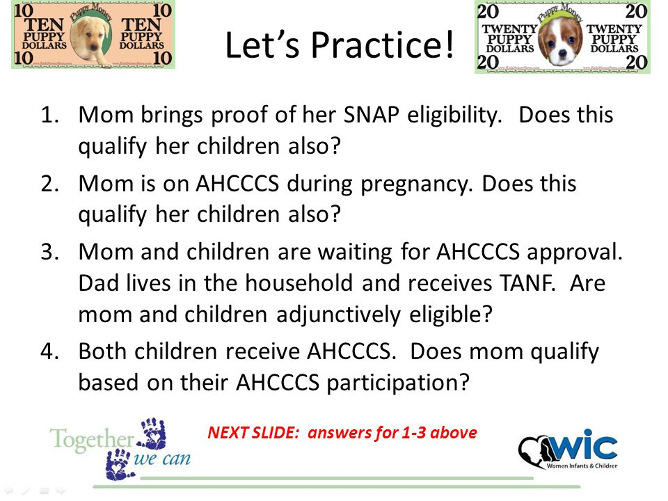 Let's Practice! Mom brings proof of her SNAP eligibility. Does this qualify her children also