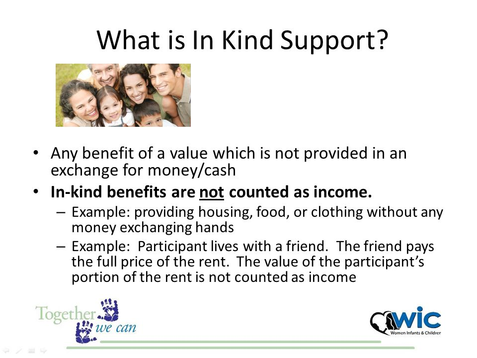 What is In Kind Support Any benefit of a value which is not provided in an exchange for money/cash.
