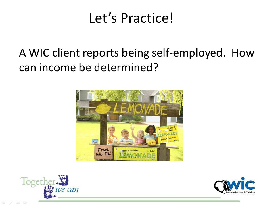 Let's Practice! A WIC client reports being self-employed. How can income be determined