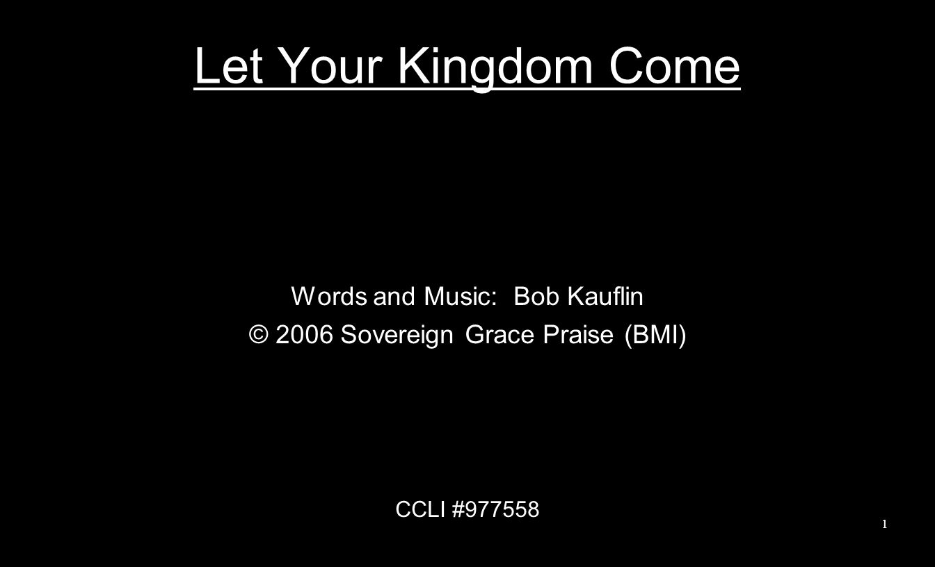 Let Your Kingdom Come Words and Music: Bob Kauflin