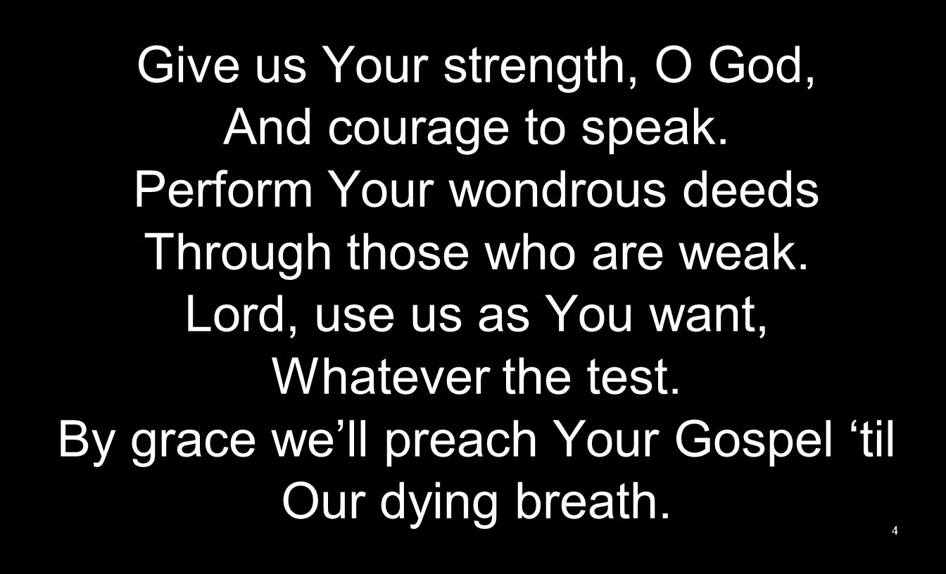 Give us Your strength, O God, And courage to speak.
