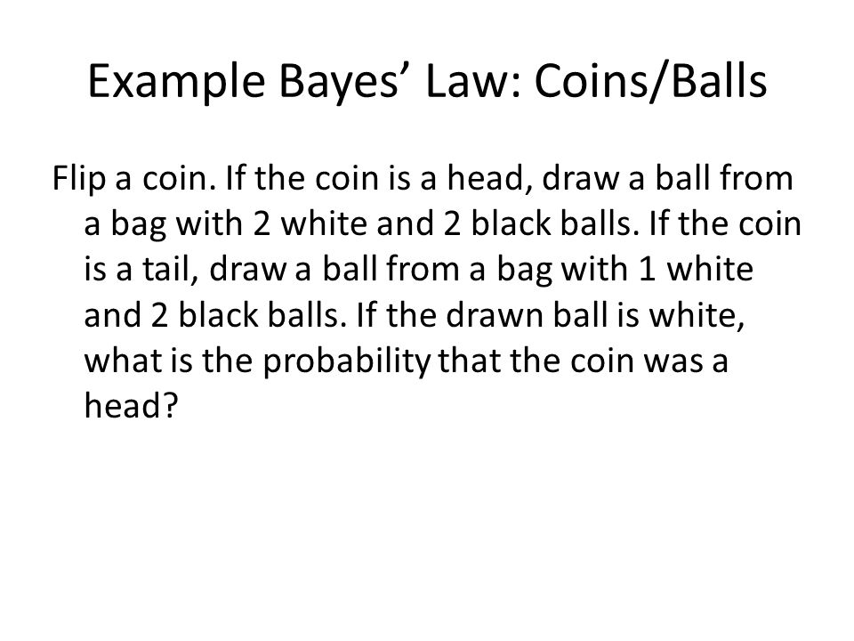 Example Bayes' Law: Coins/Balls
