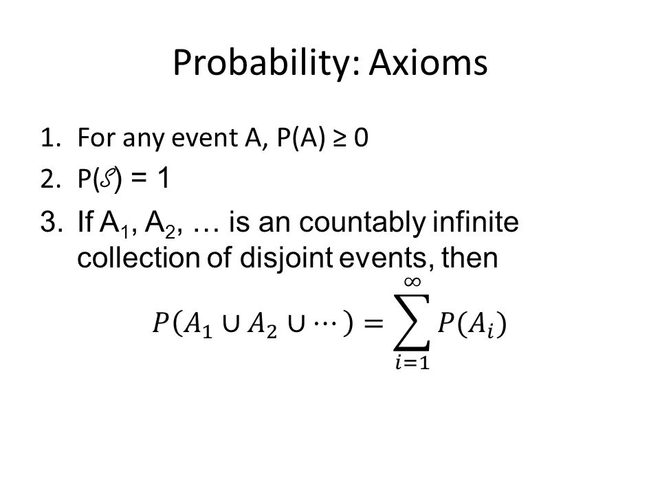Probability: Axioms For any event A, P(A) ≥ 0 P(S) = 1