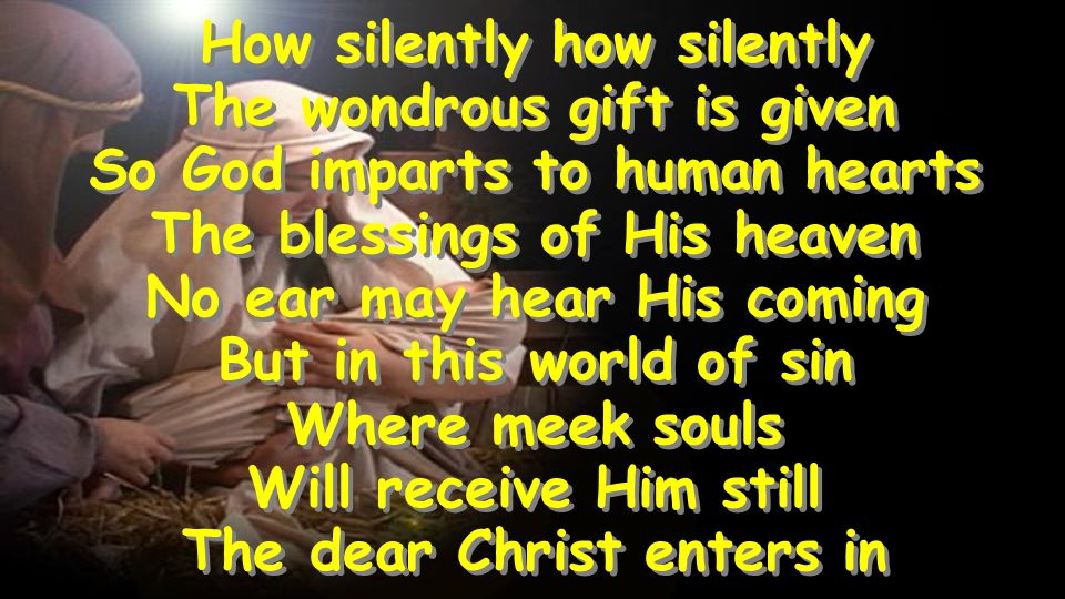 How silently how silently The wondrous gift is given