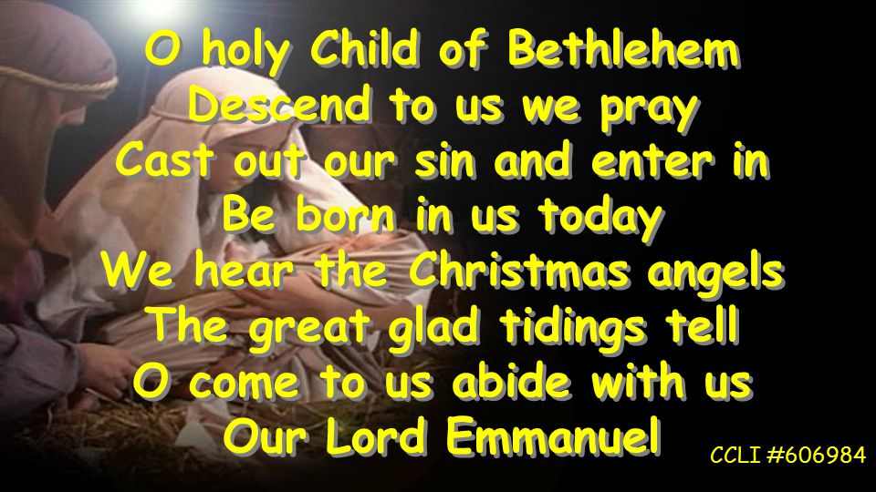O holy Child of Bethlehem Descend to us we pray