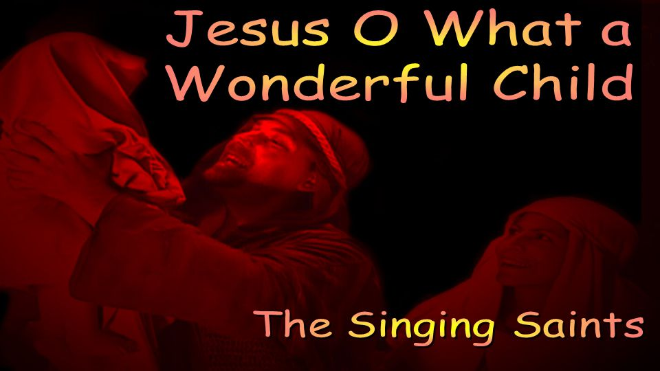 Jesus O What a Wonderful Child The Singing Saints