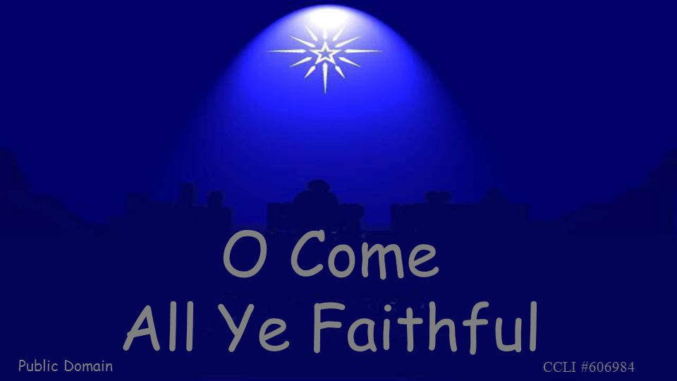 O Come All Ye Faithful Public Domain CCLI #606984