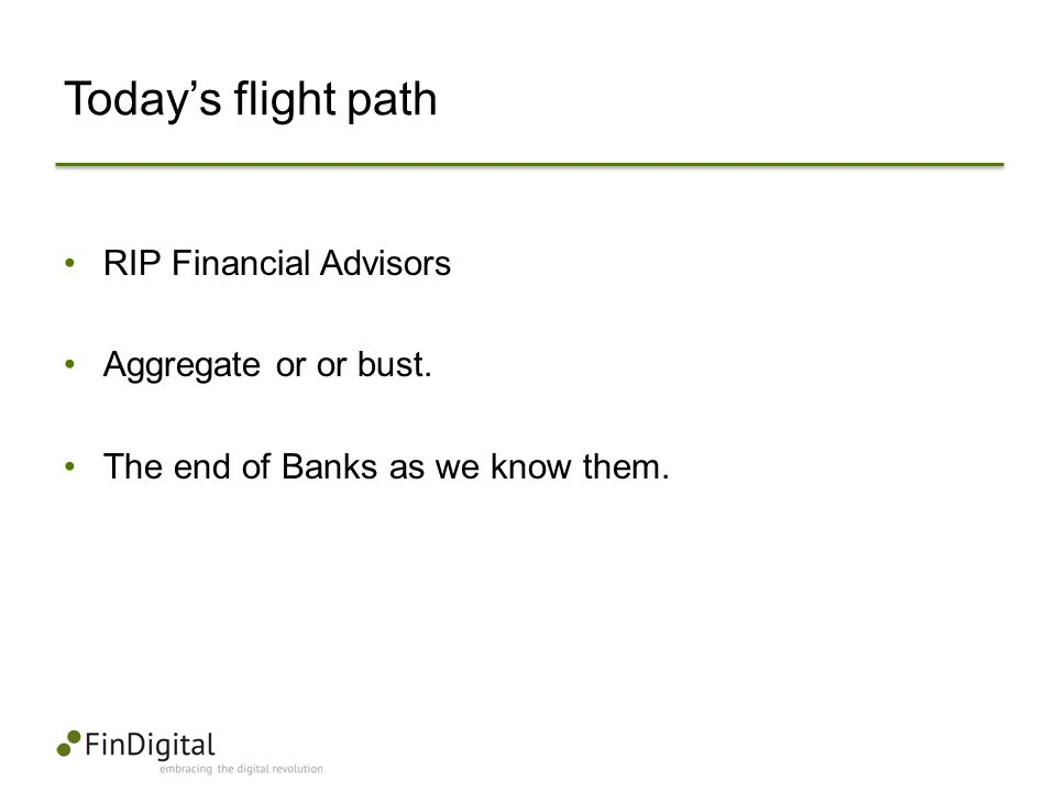 Today's flight path RIP Financial Advisors Aggregate or or bust.