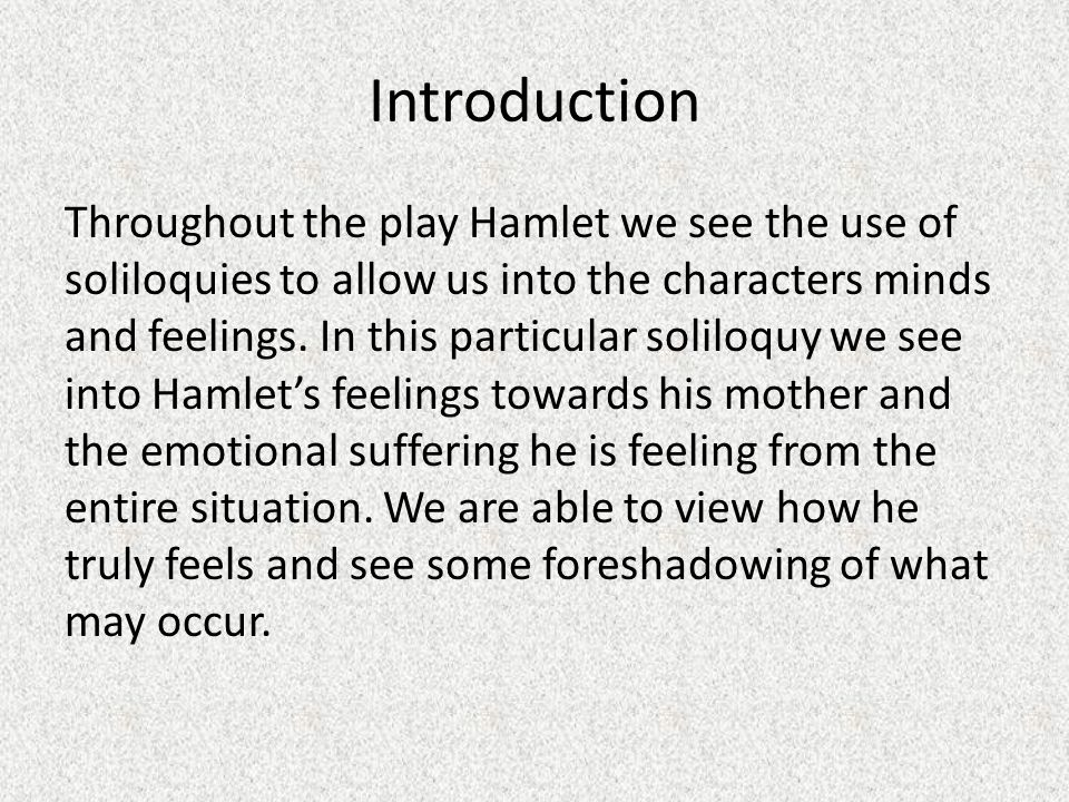 an analysis of the soliloquies in the play hamlet by willliam shakespeare This drama was written by william shakespeare between 1599 and 1601 the  plot is set in the country of denmark, and the main protagonist is.