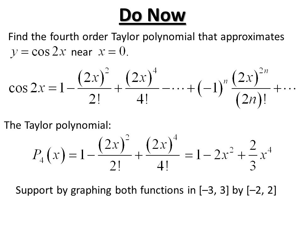 Do Now Find the fourth order Taylor polynomial that approximates near