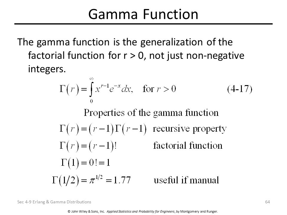Gamma Function The gamma function is the generalization of the factorial function for r > 0, not just non-negative integers.