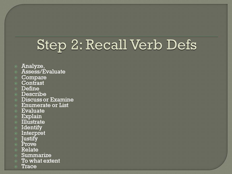 Step 2: Recall Verb Defs Analyze, Assess/Evaluate Compare Contrast
