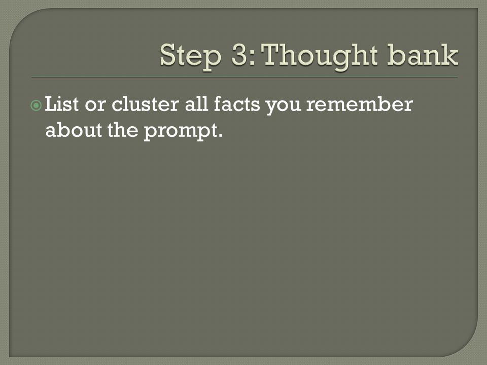 Step 3: Thought bank List or cluster all facts you remember about the prompt.
