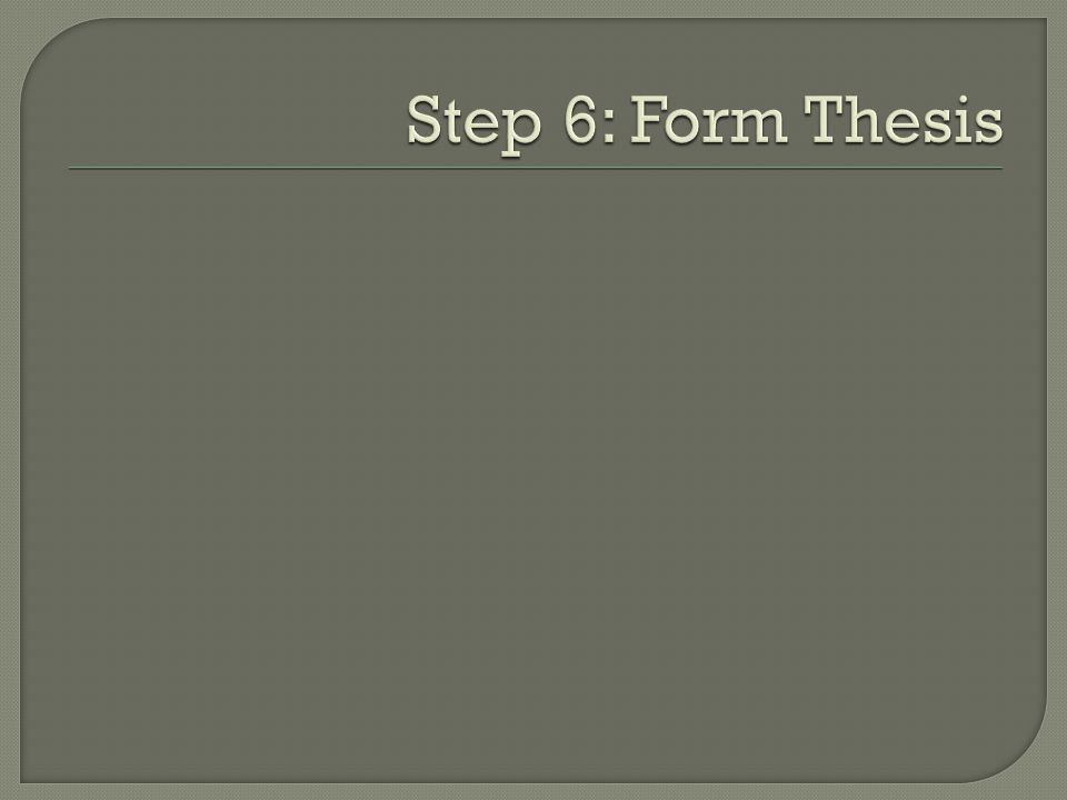 Step 6: Form Thesis