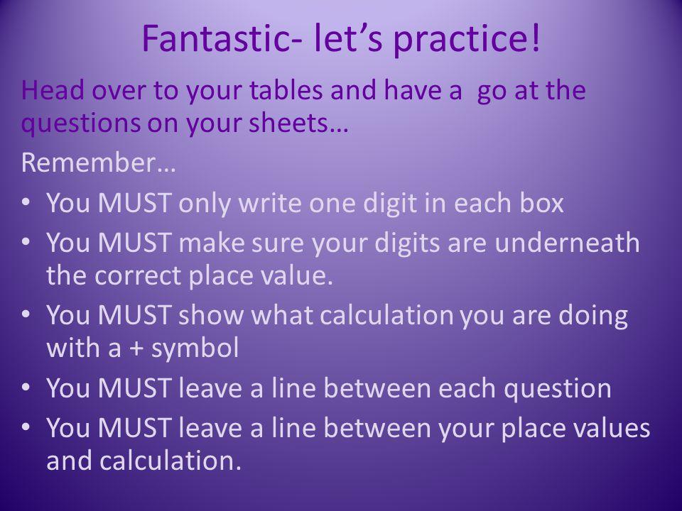 Fantastic- let's practice!
