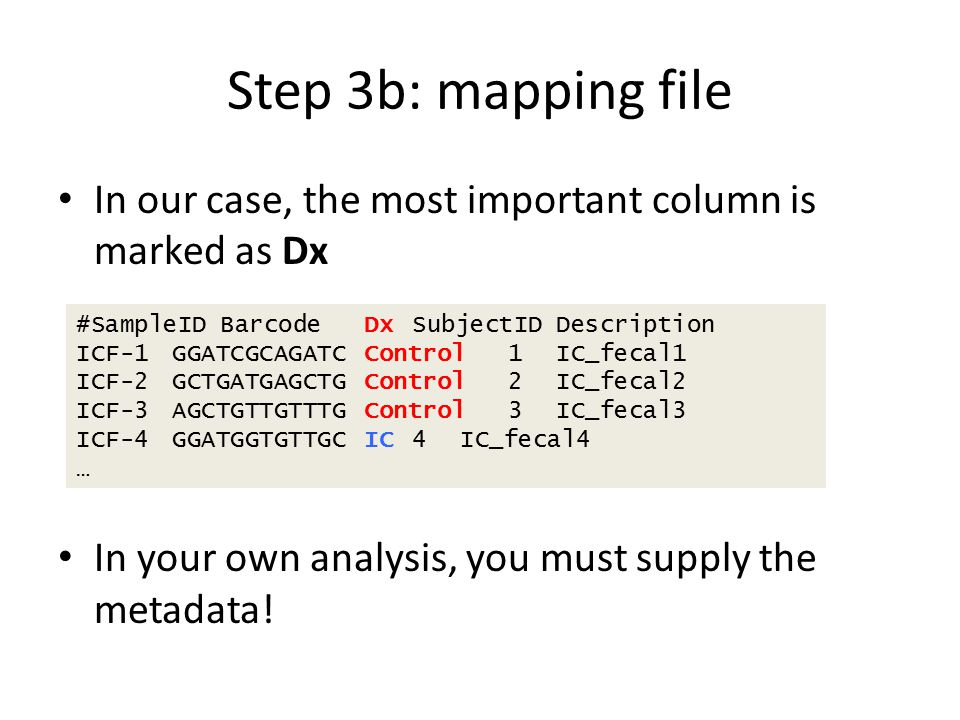 Step 3b: mapping file In our case, the most important column is marked as Dx. In your own analysis, you must supply the metadata!
