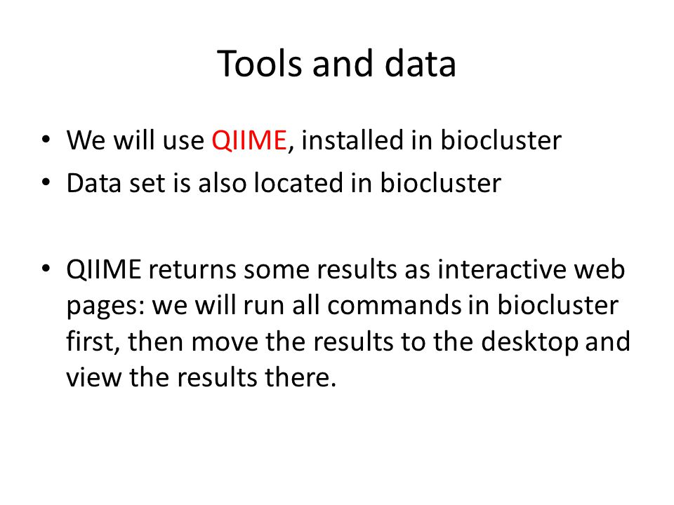 Tools and data We will use QIIME, installed in biocluster
