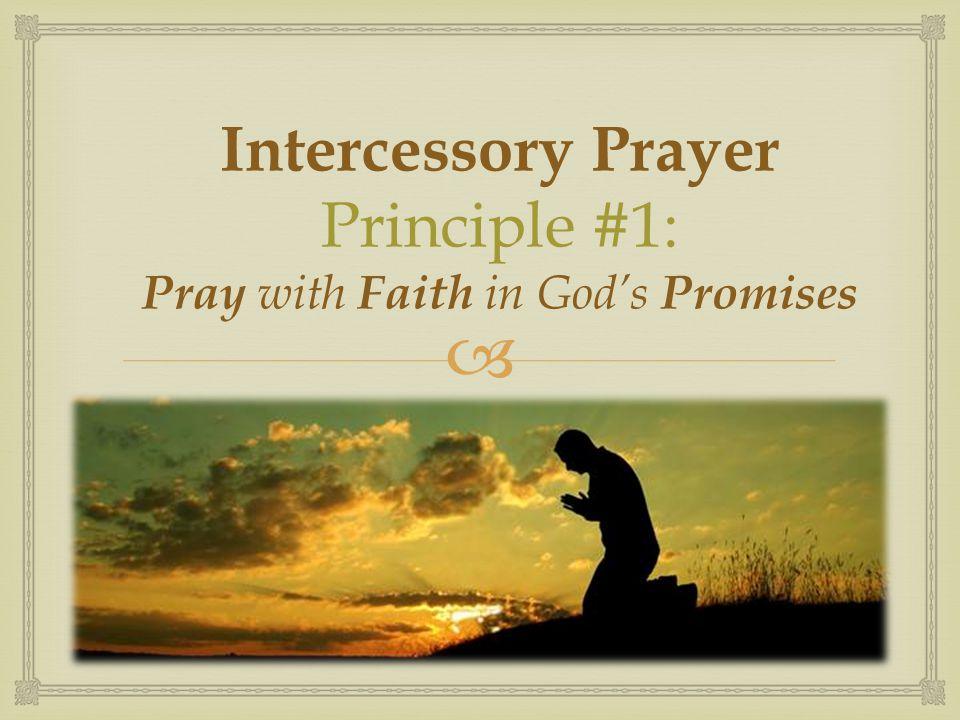 Intercessory Prayer Principle #1: Pray with Faith in God's Promises