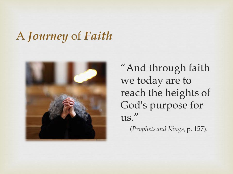 And through faith we today are to reach the heights of God s purpose for us.