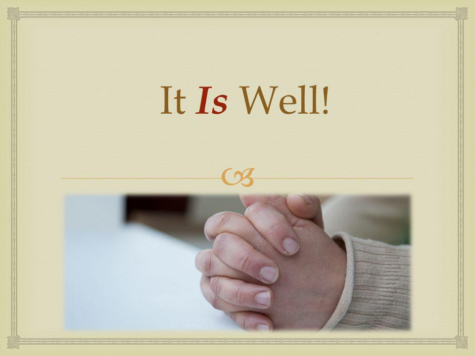 It Is Well!