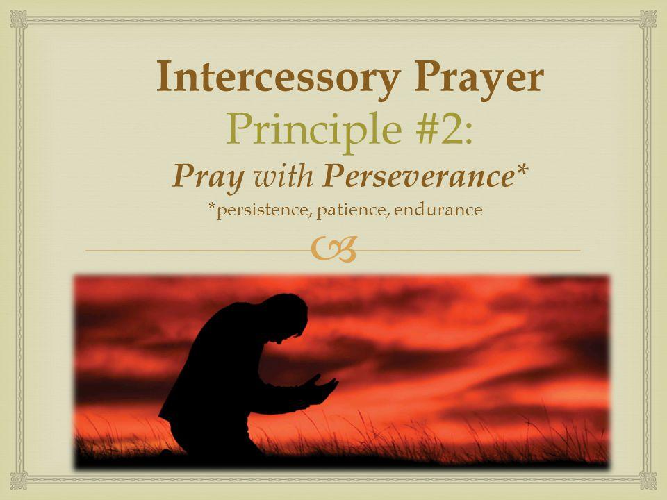 Intercessory Prayer Principle #2: Pray with Perseverance*