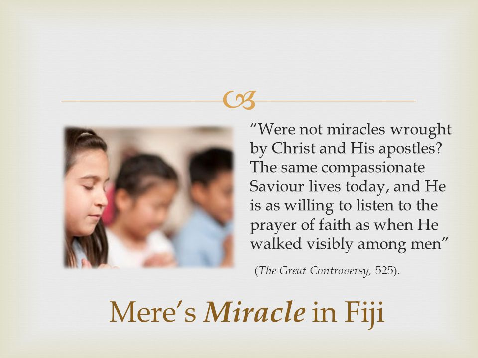 Mere's Miracle in Fiji (The Great Controversy, 525).