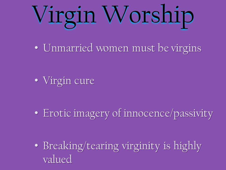 Virgin Worship Unmarried women must be virgins Virgin cure