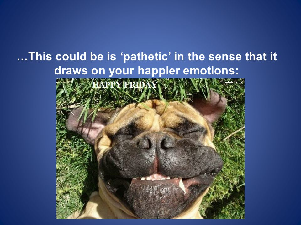 …This could be is 'pathetic' in the sense that it draws on your happier emotions: