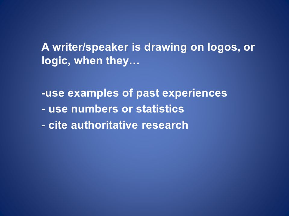 A writer/speaker is drawing on logos, or logic, when they…