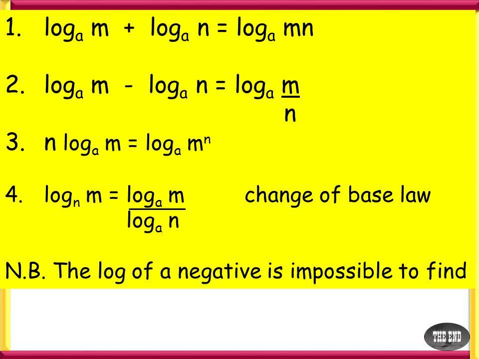 loga m + loga n = loga mn 2. loga m - loga n = loga m n