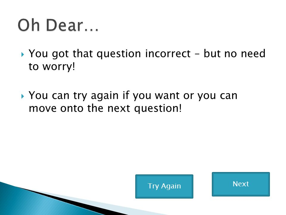 Oh Dear… You got that question incorrect – but no need to worry!