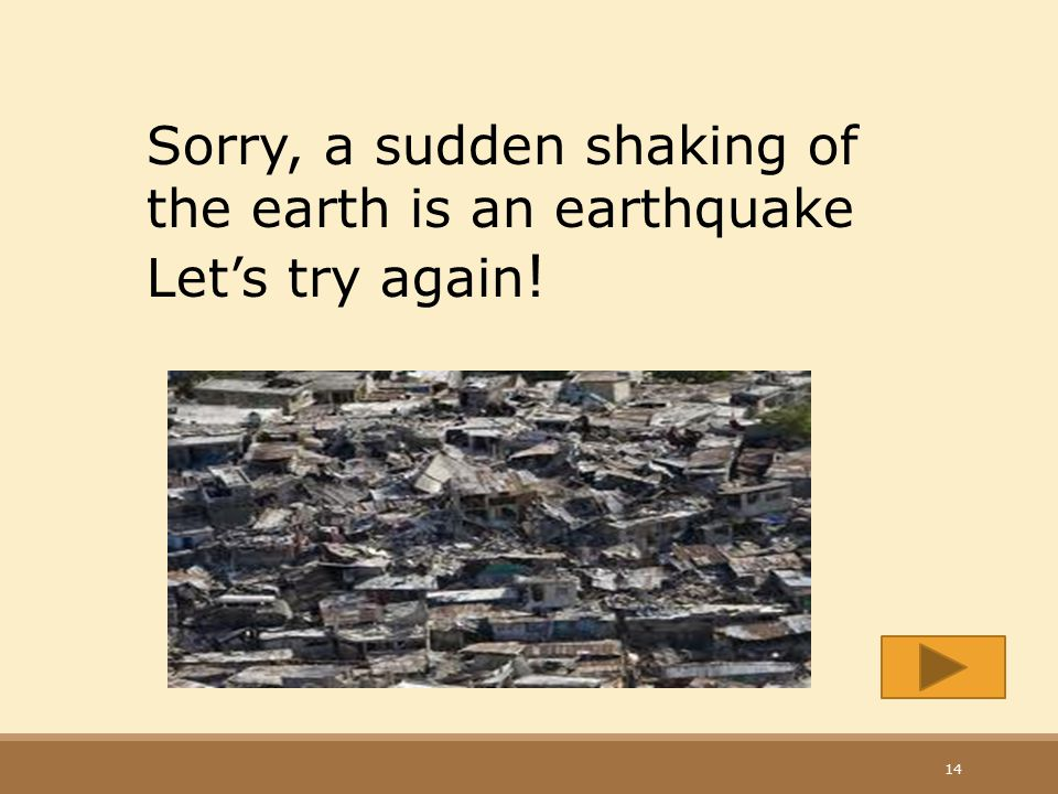Sorry, a sudden shaking of the earth is an earthquake