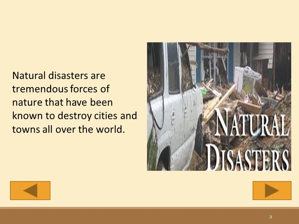 Natural disasters are tremendous forces of nature that have been known to destroy cities and towns all over the world.