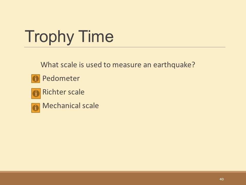 Trophy Time What scale is used to measure an earthquake Pedometer Richter scale Mechanical scale