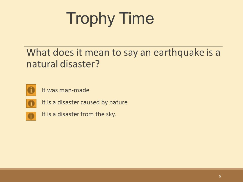Trophy Time What does it mean to say an earthquake is a natural disaster It was man-made. It is a disaster caused by nature.