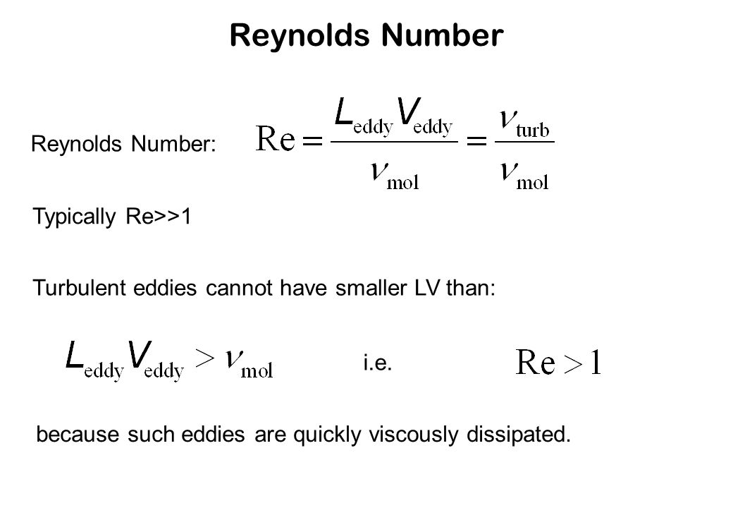 Reynolds Number Reynolds Number: Typically Re>>1