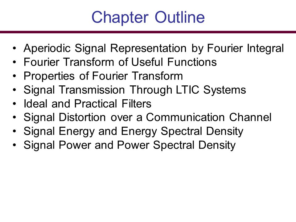 Chapter Outline Aperiodic Signal Representation by Fourier Integral