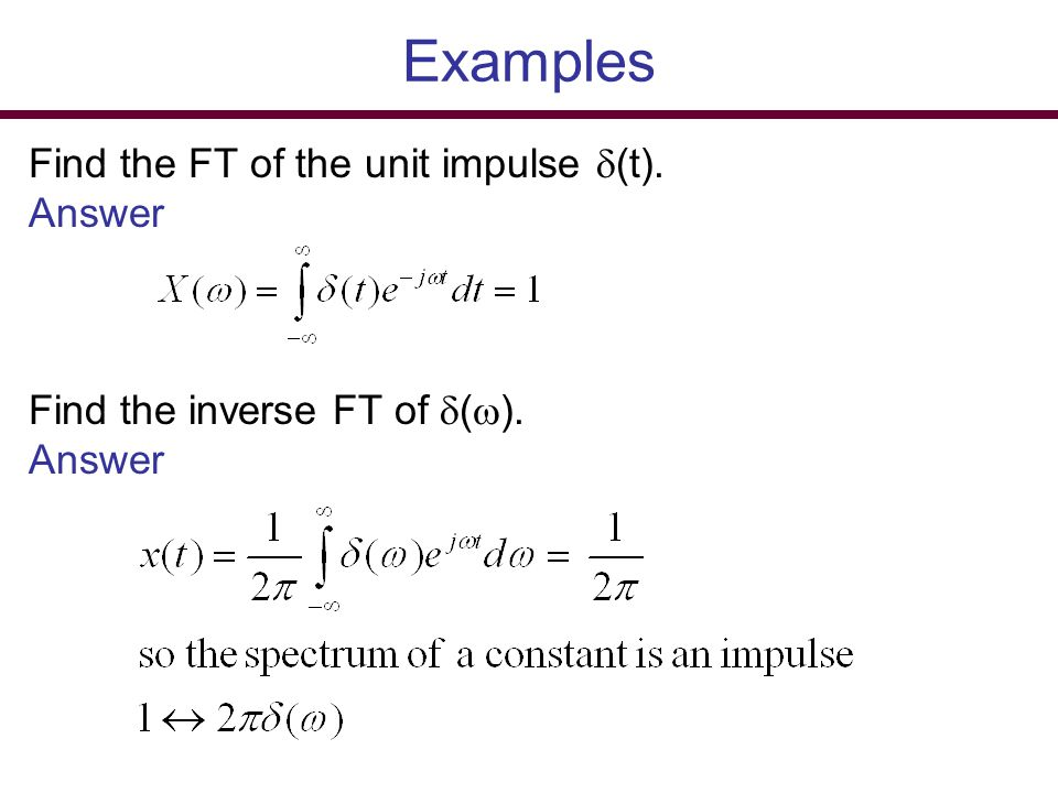 Examples Find the FT of the unit impulse (t). Answer