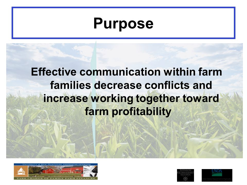 Purpose Effective communication within farm families decrease conflicts and increase working together toward.