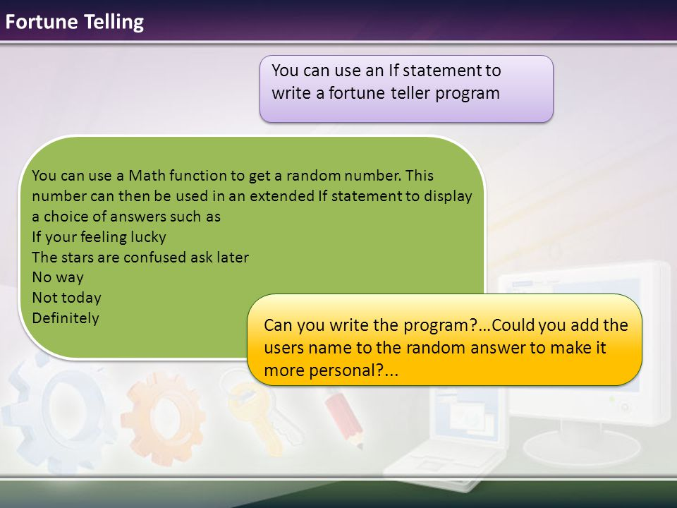 Fortune Telling You can use an If statement to write a fortune teller program.
