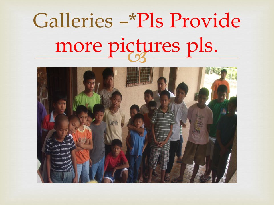 Galleries –*Pls Provide more pictures pls.