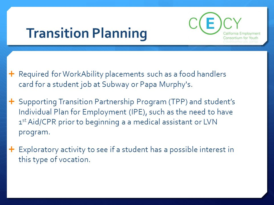 Transition Planning Required for WorkAbility placements such as a food handlers card for a student job at Subway or Papa Murphy s.