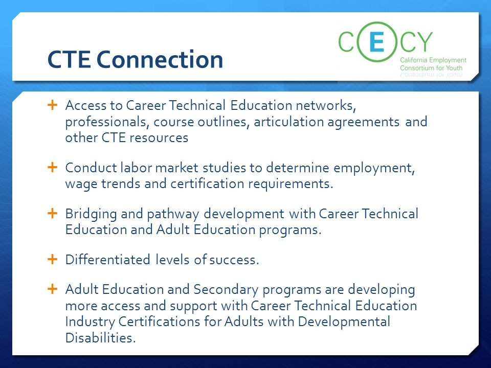 CTE Connection Access to Career Technical Education networks, professionals, course outlines, articulation agreements and other CTE resources.
