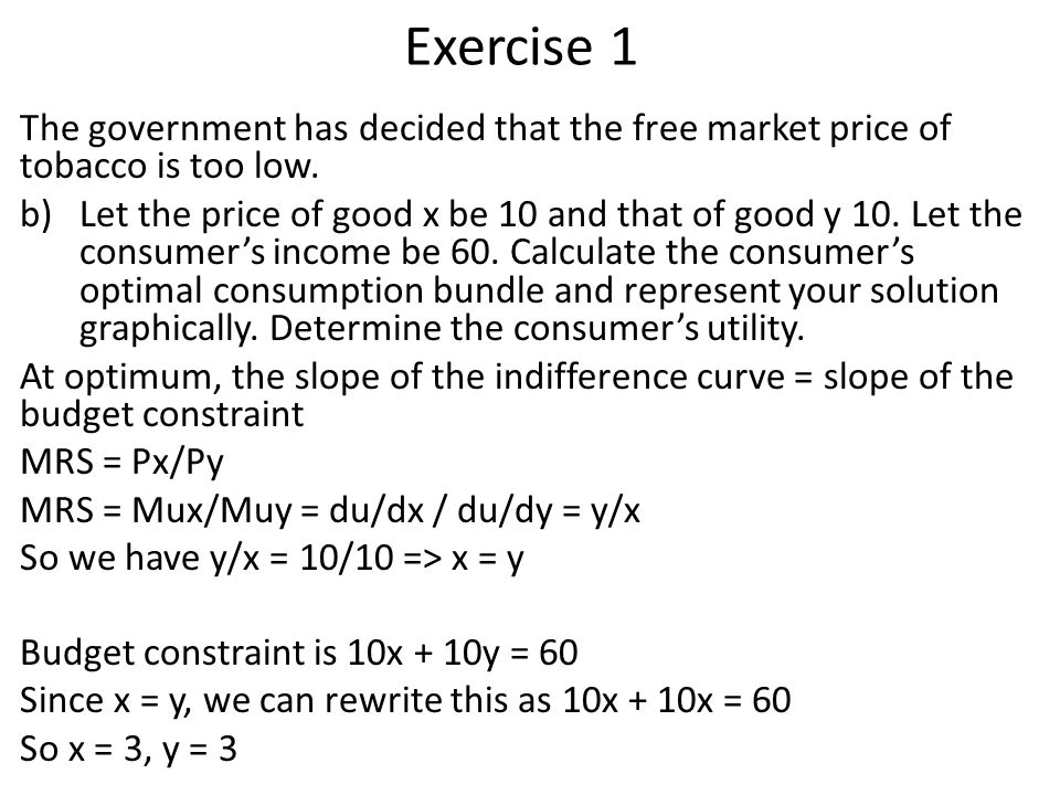 Exercise 1 The government has decided that the free market price of tobacco is too low.