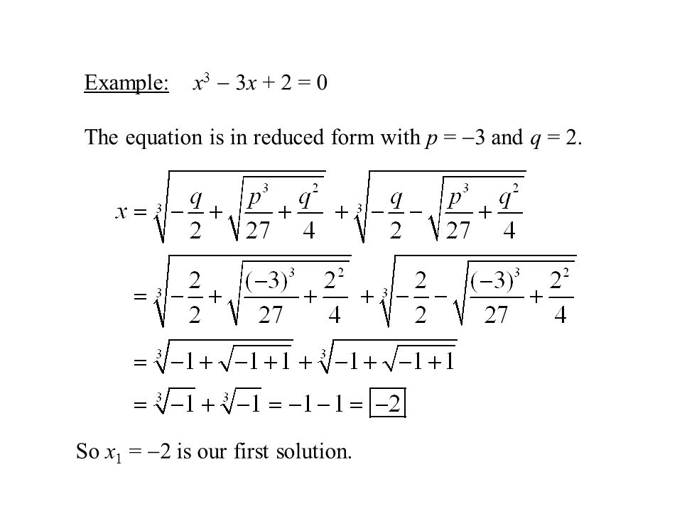 Example: x3  3x + 2 = 0 The equation is in reduced form with p = 3 and q = 2.