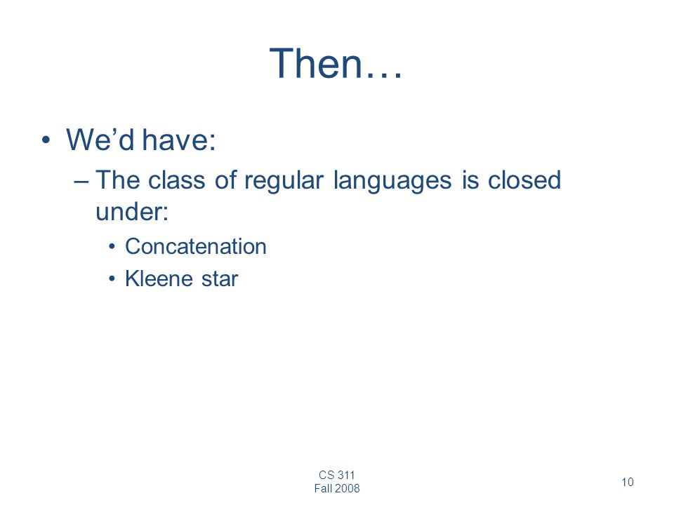 Then… We'd have: The class of regular languages is closed under:
