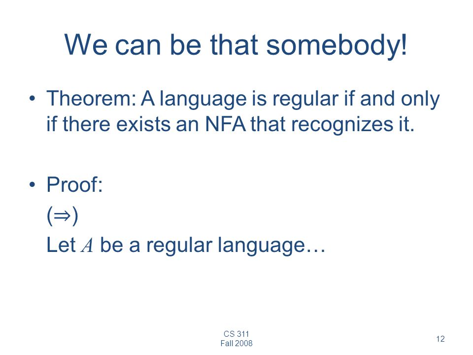 We can be that somebody! Theorem: A language is regular if and only if there exists an NFA that recognizes it.