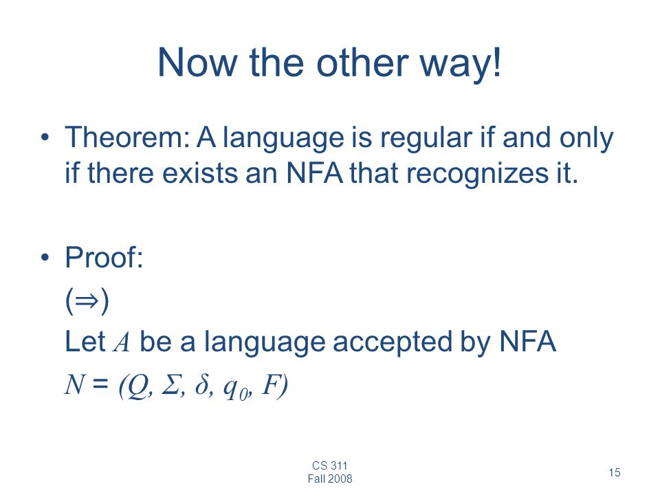 Now the other way! Theorem: A language is regular if and only if there exists an NFA that recognizes it.