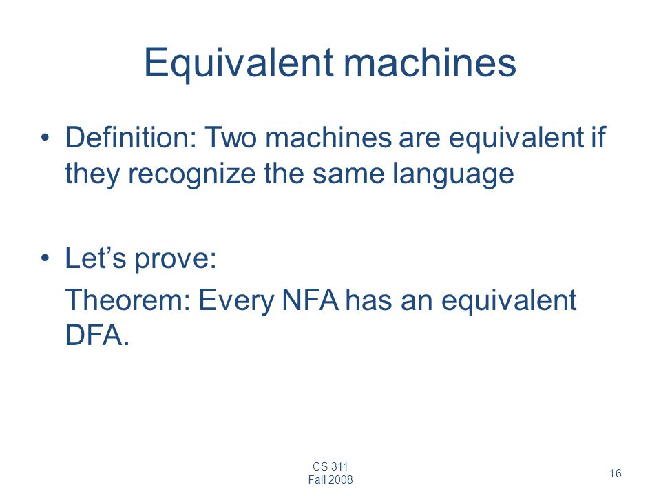 Equivalent machines Definition: Two machines are equivalent if they recognize the same language. Let's prove: